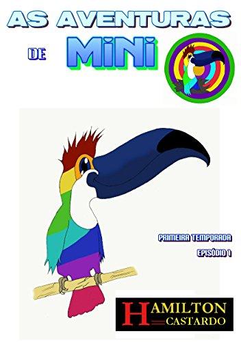as-aventuras-de-mini-o-tucano-legal-as-aventuras-de-mini-temporada-i-livro-1-portuguese-edition
