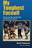 My Toughest Faceoff: My Life in Hockey and My Battle with Parkinsons Disease
