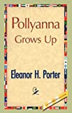 Eleanor H. Porter Pollyanna Grows Up