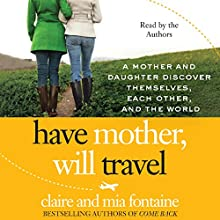 Have Mother, Will Travel: A Mother and Daughter Discover Themselves, Each Other, and the World | Livre audio Auteur(s) : Claire Fontaine, Mia Fontaine Narrateur(s) : Claire Fontaine, Mia Fontaine