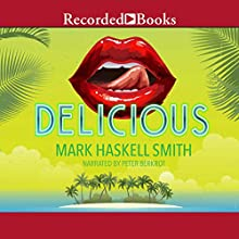 Delicious (       UNABRIDGED) by Mark Haskell Smith Narrated by Peter Berkrot