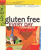 Gluten Free Every Day Cookbook: More than 100 Easy and Delicious Recipes from the Gluten-Free Chef