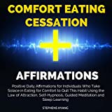 Comfort Eating Cessation Affirmations: Positive Daily Affirmations for Individuals Who Take Solace in Eating for Comfort to Quit This Habit Using the Law of Attraction