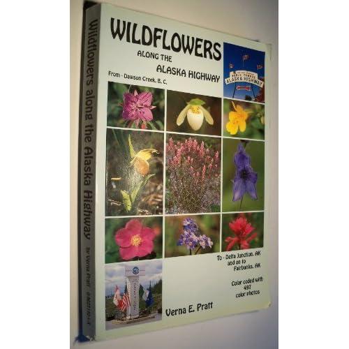 Wildflowers Along the Alaska Highway Verna E. Pratt