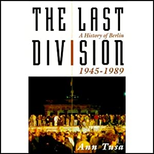 The Last Division: A History of Berlin, 1945-1989 | [Ann Tusa]