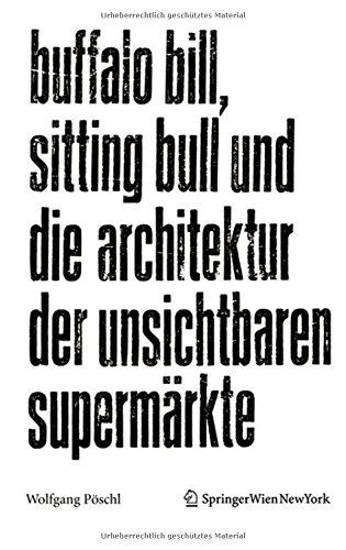 Buffalo Bill, Sitting Bull und die Architektur der unsichtbaren Supermärkte  [Pöschl, Wolfgang] (Tapa Blanda)
