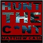Hunt the C*nt: An Extreme Horror Story Hörbuch von Matthew Cash Gesprochen von: Johnny Robinson of Earthwalker Studios