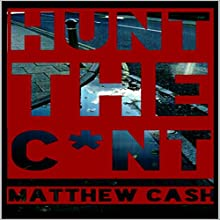 Hunt the C*nt: An Extreme Horror Story Audiobook by Matthew Cash Narrated by Johnny Robinson of Earthwalker Studios