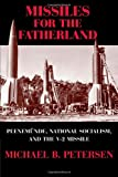 Missiles for the Fatherland: Peenemünde, National Socialism, and the V-2 Missile (Cambridge Centennial of Flight)