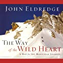 The Way of the Wild Heart Audiobook by John Eldredge Narrated by Kelly Ryan
