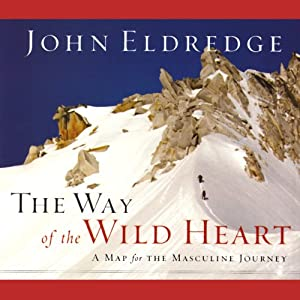 The Way of the Wild Heart: A Map for the Masculine Journey | [John Eldredge]