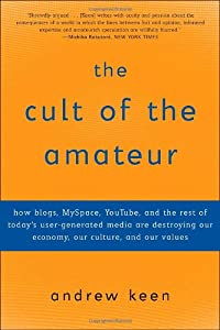 today's internet is killing our culture Get this from a library the cult of the amateur : how today's internet is killing our culture and assaulting our economy [andrew keen] -- silicon valley insider and.