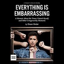 Everything Is Embarrassing: A Memoir About the Times I Outed Myself, and Other Cringeworthy Moments (       UNABRIDGED) by Shawn Binder Narrated by Johnny Drago