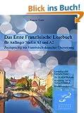 Das Erste Franz�sische Lesebuch f�r Anf�nger Stufen A1 und A2 Zweisprachig mit Franz�sisch-deutscher �bersetzung (French Edition)