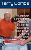 img - for Screen Printing: A Practical Guide to Starting Your Own T-Shirt Business book / textbook / text book