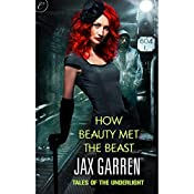 How Beauty Met the Beast: Book One of Tales of the Underlight | Jax Garren