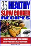 35 Healthy Slow Cooker Recipes - Healthy Recipe Cookbook for Your Slow Cooker
