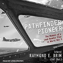 Pathfinder Pioneer: The Memoir of a Lead Bomber Pilot in World War II | Livre audio Auteur(s) : Raymond E. Brim Narrateur(s) : John Pruden