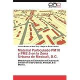 Material Particulado Pm10 y Pm2.5 En La Zona Urbana de Mexicali, B.C.: Metodología de Estimación de Factores de...