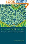 Living Out Islam: Voices of Gay, Lesb...