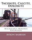Taconite, Calcite, Dolomite: Michigans Mineral Railroads
