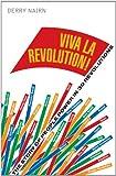 Viva La Revolution!: The Story of People Power in 30 Revolutions