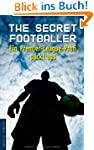 The Secret Footballer: Ein Premier-Le...