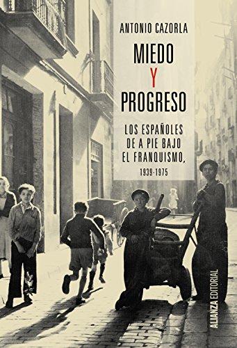 Miedo Y Progreso. Los Españoles De A Pie Bajo El Franquismo. 1939-1975 (Alianza Ensayo)