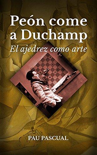 Peón come a Duchamp. El ajedrez como arte: El legado ajedrecístico de Marcel Duchamp