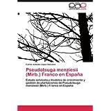 Pseudotsuga menziesii (Mirb.) Franco en España: Estado selvícola y modelos de crecimiento y gestión de plantaciones...