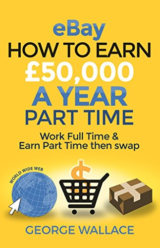 ebay-how-to-earn-50000-a-year-part-time-work-full-time-earn-part-time-then-swap