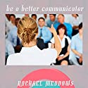 Be a Better Communicator Hypnosis: Communication Skills & Focus, Guided Meditation, Positive Affirmations, Solfeggio Tones Speech by Rachael Meddows Narrated by Rachael Meddows