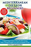 Mediterranean Diet for Beginners: A Quick Start Guide to Heart Healthy Eating, Super-Charged Weight Loss and Unstoppable Energy