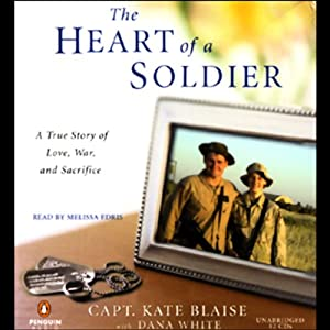 The Heart of a Soldier: A True Story of Love, War, and Sacrifice | [Kate Blaise, Dana White]