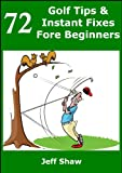 72 Golf Tips & Instant Fixes Fore Beginners