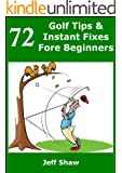 72 Golf Tips & Instant Fixes Fore Beginners (English Edition)