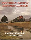img - for Southern Pacific Historic Diesels, Vol. 1: Fairbanks-Morse Locomotives book / textbook / text book