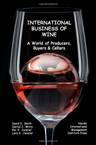 International Business of Wine: a World of Producers, Buyers & Cellars by David E. Smith