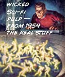 Wicked Sci-Fi Pulp - From 1954 The Real Stuff (Hardcore Sci-Fi Pulp (1954))