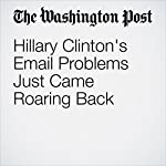 Hillary Clinton's Email Problems Just Came Roaring Back | Chris Cillizza