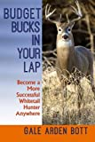 Budget Bucks in Your Lap: Become a More Successful Whitetail Hunter Anywhere