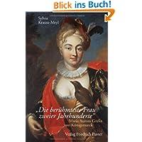 Die berühmteste Frau zweier Jahrhunderte: Maria Aurora Gräfin von Königsmarck (1662 - 1728)