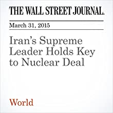 Iran's Supreme Leader Holds Key to Nuclear Deal (       UNABRIDGED) by Jay Solomon, Laurence Norman Narrated by Ken Borgers