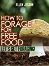How To Forage For Free Food - Let's Get Foraging (Foraging Free Food Series)