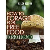 How To Forage For Free Food - Let's Get Foraging (Foraging Free Food Series)by Allen Jesson