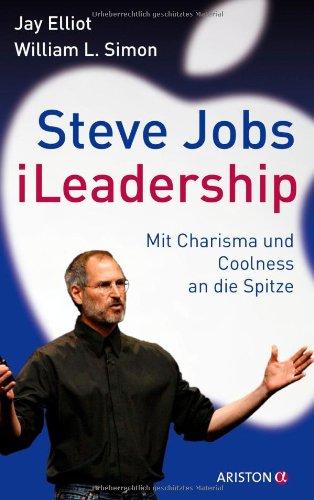Elliot Jay,Simon William, Steve Jobs. iLeadership. Mit Charisma und Coolness an die Spitze.