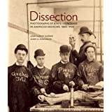 Dissection: Photographs of a Rite of Passage in American Medicine 1880-1930 ~ John Harley Warner