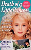 Death of a Little Princess: The Tragic Story of Jonbenet Ramsey (St. Martin's True Crime Library) Carlton Smith