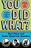 You Did What?: Mad Plans and Great Historical Disasters (0060532505) by Fawcett, Bill