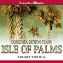 Isle of Palms: A Lowcountry Tale, Book 3 (       UNABRIDGED) by Dorothea Benton Frank Narrated by Robin Miles